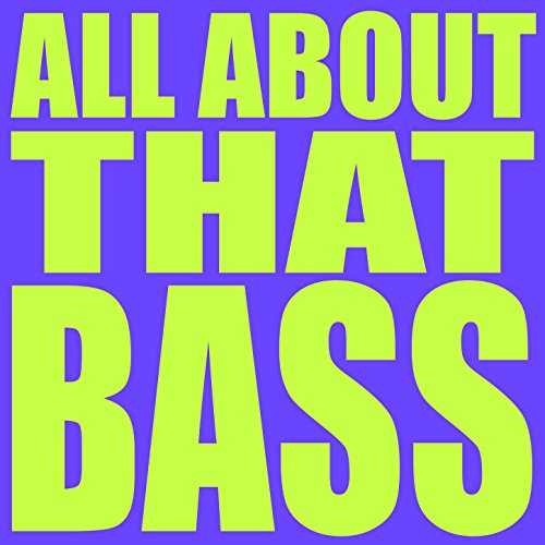 all about that bass - 3