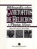 Bibliografia Sobre Gametofitos de Helechos y Plantas Afines, Perez-Garcia, Blanca and Riba, Ramon, 0915279614