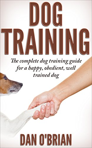 Dog Training: The Complete Dog Training Guide For A Happy, Obedient, Well Trained ()