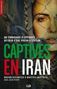 Captives en Iran : un témoignage d'espérance au coeur d'une prison à Téhéran par Maryam Rostampour