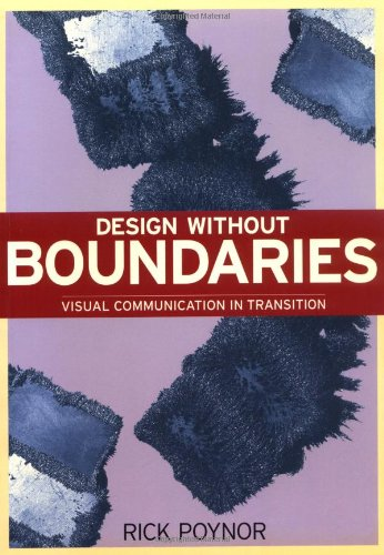 Design Without Boundaries Visual Communication In Transition Poynor Rick 9781861540065 Amazon Com Books
