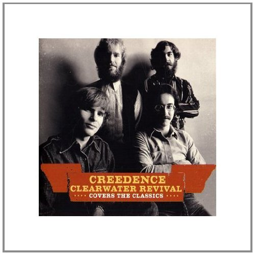 Creedence Covers The Classics - Creedence Clearwater Revival Covers