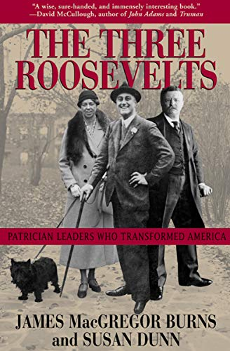 The Three Roosevelts: Patrician Leaders Who Transformed America by [Burns, James MacGregor]