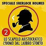 Lo scapolo aristocratico / L'uomo dal labbro storto (Speciale Sherlock Holmes 2) | Arthur Conan Doyle