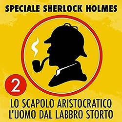 Lo scapolo aristocratico / L'uomo dal labbro storto (Speciale Sherlock Holmes 2)