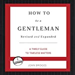 How to Be a Gentleman: A Contemporary Guide to Common Courtesy   John Bridges