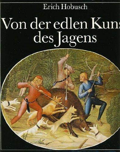 Von der edlen Kunst des Jagens. Eine Kulturgeschichte der Jagd und der Hege der Tierwelt