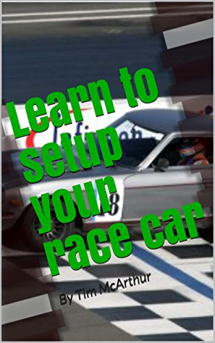 Learn to setup your race car: By Tim McArthur