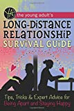 The Young Adult's Long-Distance Relationship Survival Guide: Tips, Tricks & Expert Advice for Being Apart and Staying Happy