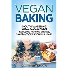 Vegan Baking: Mouth-Watering Vegan Baking Recipes Including Muffins, Breads, Cakes & Cookies You Will Love! (Vegan Cookbook, Vegan Recipes Book 1)