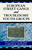 European Street Gangs and Troublesome Youth Groups, , 0759107920