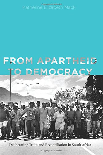 From Apartheid to Democracy: Deliberating Truth and Reconciliation in South Africa (Rhetoric and Democratic Deliberation