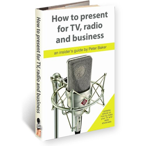 HOW TO PRESENT FOR RADIO, TV AND BUSINESS (2nd Edition) (Presenter Skills series)