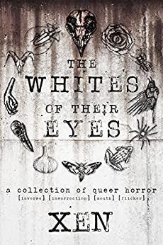 The Whites of Their Eyes: A Collection of Queer Horror by [Xen]