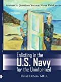 Enlisting in the U. S. Navy for the Uninformed, David Desoto Mhr, 1420861131