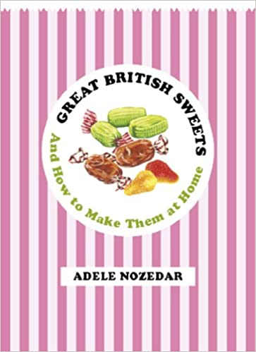 c1cff60bc Great British Sweets  And How To Make Them at Home  Amazon.co.uk  Adele  Nozedar  8601410657970  Books