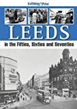 img - for Leeds, in the Fifties, Sixties and Seventies by Yorkshire Evening Post (30-Nov-2012) Paperback book / textbook / text book