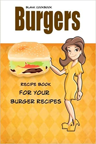 Blank cookbook burgers blank recipe book recipe keeper for your blank cookbook burgers blank recipe book recipe keeper for your burger recipes debbie miller 9781500665098 amazon books forumfinder Gallery
