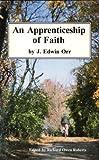 An Apprenticeship of Faith, James E. Orr, 0926474049