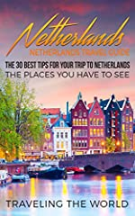 ★ ★ ★ This Book is FREE – for Kindle Unlimited Users ★ ★ ★Make Your Journey To Netherlands The Best PossibleYou want to exactly know where to go and what to do? You found the right bookWhen most people think of the Netherlands, the first thin...