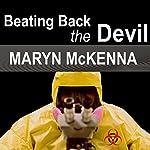 Beating Back the Devil | Maryn McKenna