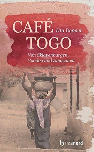 Café Togo: Von Sklavenburgen, Voodoo und Amazonen Taschenbuch – 1. August 2018 Uta Depner hansanord 3947145071 Reiseberichte / Afrika