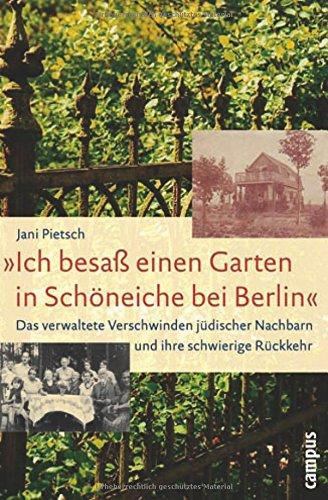 »Ich besaß einen Garten in Schöneiche bei Berlin«: Das verwaltete Verschwinden jüdischer Nachbarn und ihre schwierige Rückkehr
