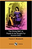 The Diving Bell; or, Pearls to Be Sought For, Francis Channing Woodworth, 1406564699