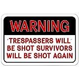 Plastic Sign Warning Trespassers Will Be Shot Survivors Will Be Shot Again - 12' x 18' (30.5cm x 45.7cm)
