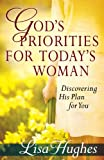 God's Priorities for Today's Woman, Lisa Hughes, 0736930604