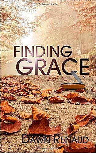 Finding Grace: Dawn Renaud: 9780968858363: Amazon.com: Books