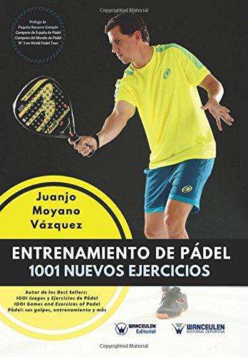 Entrenamiento de Padel: 1001 nuevos ejercicios  [Moyano Vazquez, Juanjo] (Tapa Blanda)