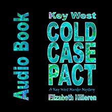 Key West Cold Case Pact: Key West Mystery Series, Book 4 Audiobook by Elizabeth Hilleren Narrated by Dan Hilleren