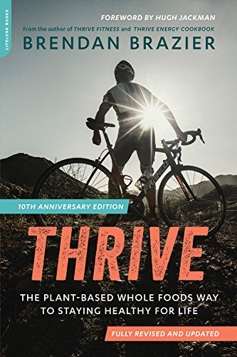 Thrive, 10th Anniversary Edition: The Plant-Based Whole Foods Way to Staying Healthy for Life by Brendan Brazier