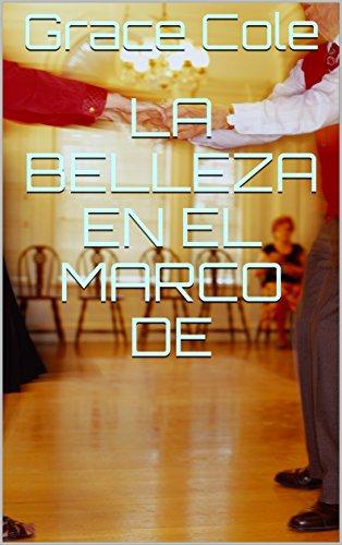 La belleza en el Marco de (Spanish Edition)