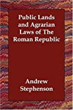 Public Lands and Agrarian Laws of the Ro, Andrew Stephenson, 1406830348