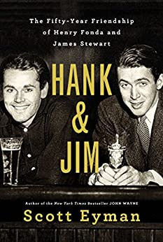 Hank and Jim: The Fifty-Year Friendship of Henry Fonda and James Stewart by [Eyman, Scott]