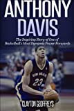 Anthony Davis: The Incredible Story of One of Basketball's Most Dynamic Power Forwards