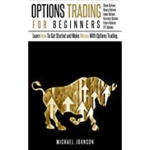Options Trading For Beginners: Learn How To Get Started and Make Money With Options Trading – Stock Options - Binary Options – Index Options – Currency ... – ETF (Options Trading - Finance - Money)