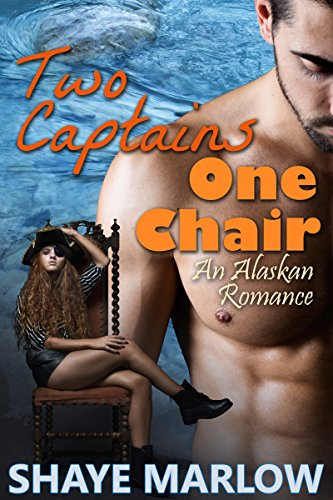 Two Captains, One Chair: An Alaskan Romantic Comedy (Alaskan Romance Book 2)