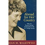 Abroad for Her Country: Tales of a Pioneer Woman Ambassador in the U.S. Foreign Service