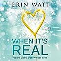 When it's Real: Wahre Liebe überwindet alles Hörbuch von Erin Watt Gesprochen von: Dagmar Bittner, Bastian Korff