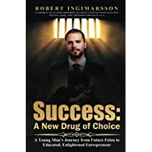 SUCCESS: A New Drug of Choice: A Young Man's Journey from Future Felon to Educated, Enlightened Entrepreneur