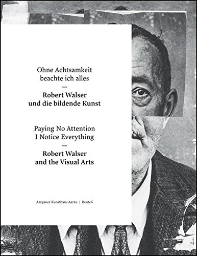 Download Paying No Attention I Notice Everything: Robert Walser and the Visual Arts (English and German Edition) pdf