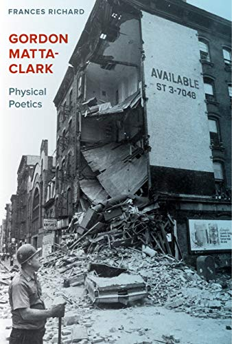 Gordon Matta-Clark: Physical Poetics ()