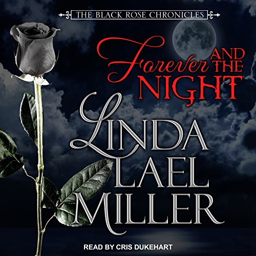 Forever and the Night: Black Rose Chronicles, Book 1 by Tantor Audio