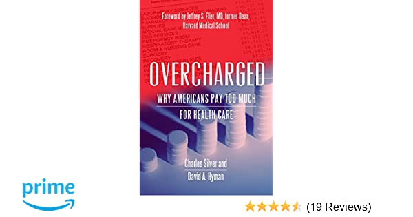 Overcharged why americans pay too much for health care overcharged why americans pay too much for health care 9781944424763 medicine health science books amazon fandeluxe Image collections