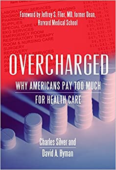 Overcharged: Why Americans Pay Too Much For Health Care por Charles Silver epub