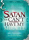 Satan, You Can't Have My Miracle, Iris Delgado, 1616388781