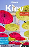 Kiev in 3 Days (Travel Guide 2019): Best Things to Do, See and Enjoy in Kiev, Ukraine: Where to stay, eat, shop & go out. What to see and do in Kiev. Includes Google Maps and Detailed 3-Day Itinerary